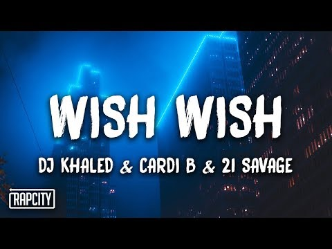 DJ Khaled - Wish Wish ft. Cardi B, 21 Savage (Lyrics)