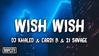 DJ Khaled   Wish Wish Ft. Cardi B, 21 Savage (Lyrics)