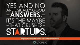 Sales motivation quote: Yes and No are equally good answers. It's the Maybe that crushes startups.