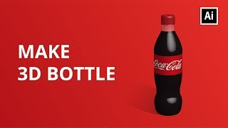 How To Make A 3D Bottle | Coca Cola | Adobe Illustrator