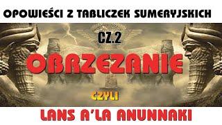 OPOWIEŚCI Z TABLICZEK SUMERYJSKICH – CZ.2 Lans a'la ANUNNAKI . Jarosław Dobrucki