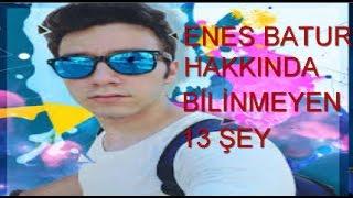 ENES BATUR HAKKINDA BİLİNMEYEN 13 ŞEY