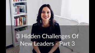 3 Hidden Challenges Of New Leaders - Part 3