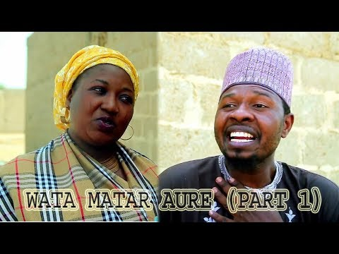WATA MATAR AURE [ Episode 1 ] Latest Hausa Movie 2019
