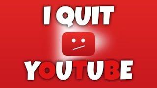 I'm quitting youtube...