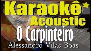 O Carpinteiro   Alessandro Vilas Boas (Karaokê Acústico) Playback