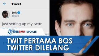 Ditawar Rp35 Miliar, Ini Tulisan Twit Pertama Bos Twitter, Jack Dorsey yang Dilelang