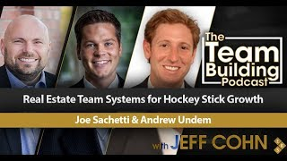 Real Estate Team Systems for Hockey Stick Growth w/Joe Sachetti & Andrew Undem