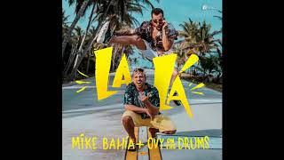 Mike Bahía & Ovy On The Drums   La Lá (Official Audio 2019)