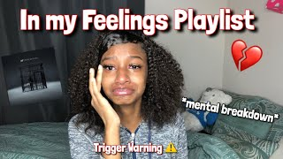 In My Feelings / Heartbreak Playlist💔 *trigger Warning*