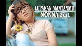Download lagu Nonna 3in1 Lupakan Mantanmu Mp3