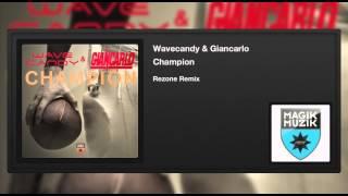 Wavecandy & Giancarlo - Champion (Rezone Remix)
