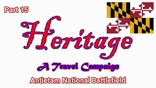 Heritage Travel Campaign-Part 15 (Antietam National Battlefield)