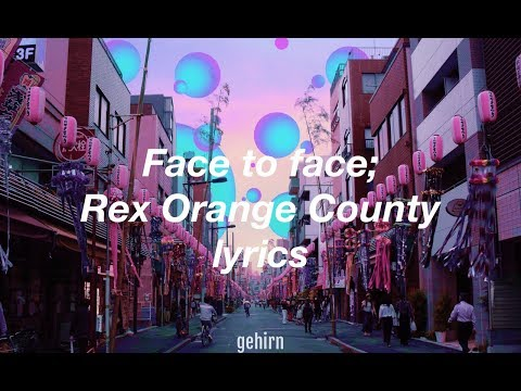 Rex Orange County - Face To Face  lyrics