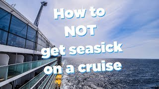 How to not get seasick on a cruise