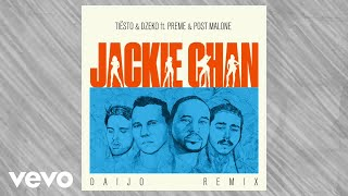 Tiësto, Dzeko   Ft. Preme & Post Malone – Jackie Chan (Daijo Remix)[Official Audio]