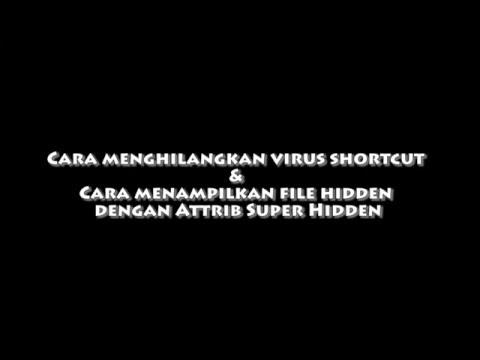 Video Cara Menghilangkan Virus Shortcut & Cara Menampilkan File Hidden Dengan Attrib Super Hidden