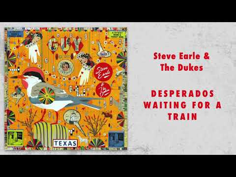 Cover Versions Of Desperados Waiting For A Train By Steve Earle The Dukes Secondhandsongs