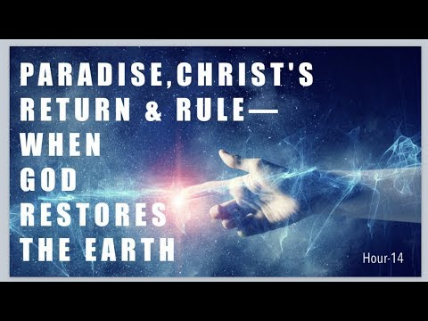 #14 PARADISE & CHRIST'S RULE—WHEN GOD RESTORES THE EARTH