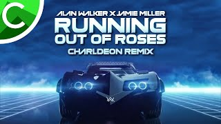 Alan Walker x Jamie Miller - Running Out of Roses [Charldeon Remix]