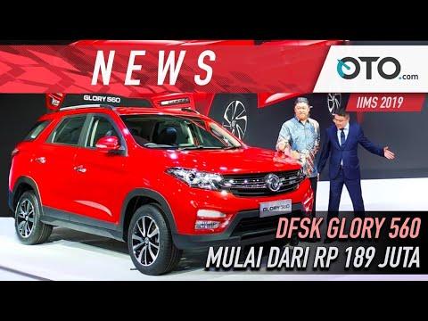 News | DFSK Glory 560 | Mulai Dari Rp 189 Juta IIMS 2019 | OTO.com