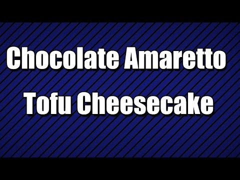Chocolate Amaretto Tofu Cheesecake - MY3 FOODS - EASY TO LEARN