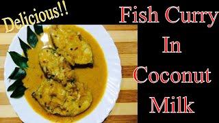Fish Curry In Coconut Milk | Creamy Coconut Milk Fish Curry