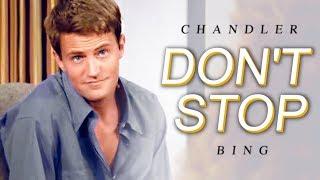 Chandler Bing || Dont Stop [Humor]