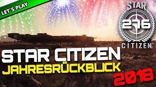 STAR CITIZEN 3.4 [Let's Play] #276 ⭐ STAR CITIZEN JAHRESRÜCKBLICK 2018   Gameplay Deutsch/German