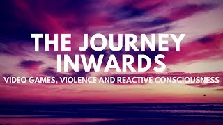 The Journey Inwards - Video Games, Violence and Reactive Consciousness