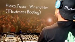 Alexa Feser   Wir Sind Hier (Madmess Bootleg)