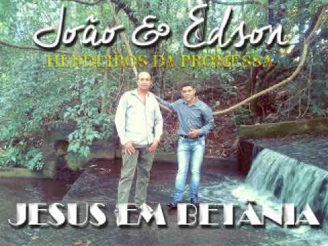 JESUS EM BETÂNIA   JOÂO & EDSON