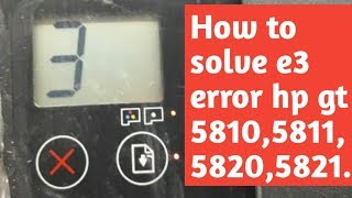 How To Solve E3 Error Hp Gt 5810,5811,5820,5821