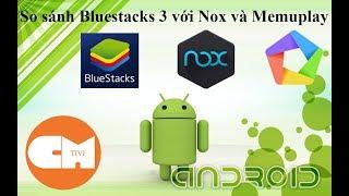 bluestacks vs nox vs memu - Kênh video giải trí dành cho