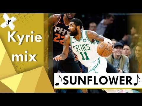 Kyrie Irving Mix  || Sunflower - Post Malone, Swae Lee (Spider-Man: Into The Spider-Verse)