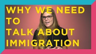 We have to be talking about immigration