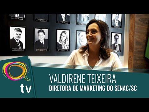 Entrevista - Valdirene Teixeira, Diretora de Marketing do Senac/SC