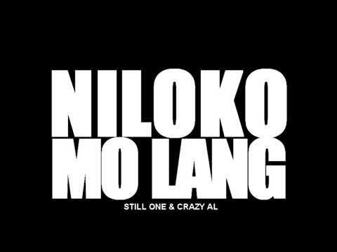 NILOKO MO LANG - STILL ONE & CRAZY AL