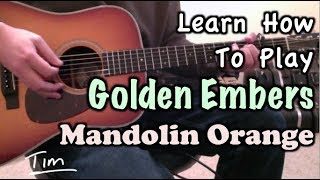 Mandolin Orange Golden Embers Guitar Lesson, Chords, And Tutorial
