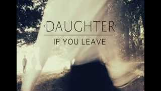Daughter   If You Leave   Shallows