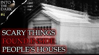 4 DISTURBING Things Found Inside Houses | INTO THE DARK #4