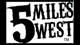 "Five Miles West ""I'd Rather Have Nothing"""