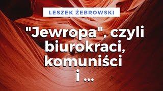 """Leszek Żebrowski – panuje narzucona moda na nic nie znaczącą """"europejskość"""" i jej konsekwencje"""
