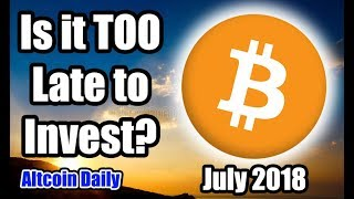 Bitcoin is Up!! Is It TOO LATE To INVEST? July 2018 [Cryptocurrency, Altcoin, Crypto News]