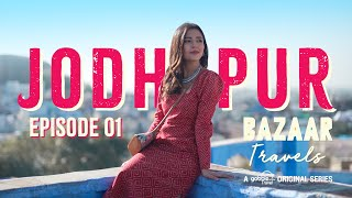 Gobble | Travel Series | Bazaar Travels | S01E01: Jodhpur | Ft. Barkha Singh