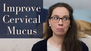 How to get more fertile cervical mucus