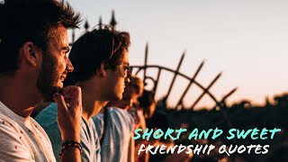 Short And Sweet Friendship Quotes