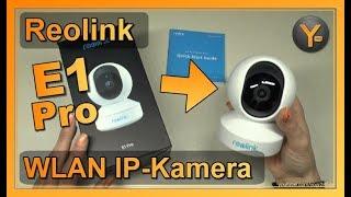 Review: Reolink E1 Pro | WLAN HD IP-Kamera