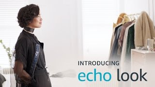 AMAZON STEPS INTO THE FASHION SELFIE GAME WITH ECHO LOOK DEVICE