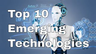 Top 10 Emerging Technologies Of 2021 - Future Technology 2021